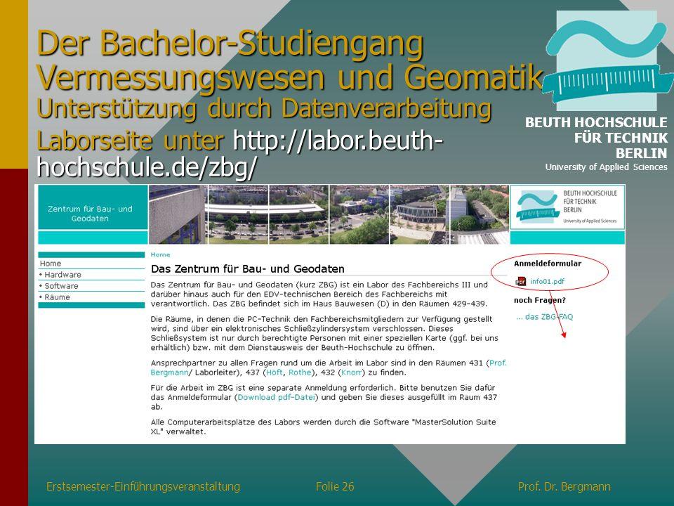 Erstsemester-EinführungsveranstaltungFolie 26Prof. Dr. Bergmann Der Bachelor-Studiengang Vermessungswesen und Geomatik Unterstützung durch Datenverarb
