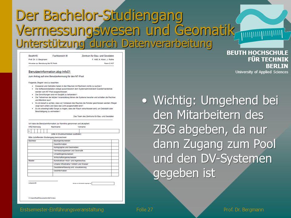 Erstsemester-EinführungsveranstaltungFolie 27Prof. Dr. Bergmann Der Bachelor-Studiengang Vermessungswesen und Geomatik Unterstützung durch Datenverarb