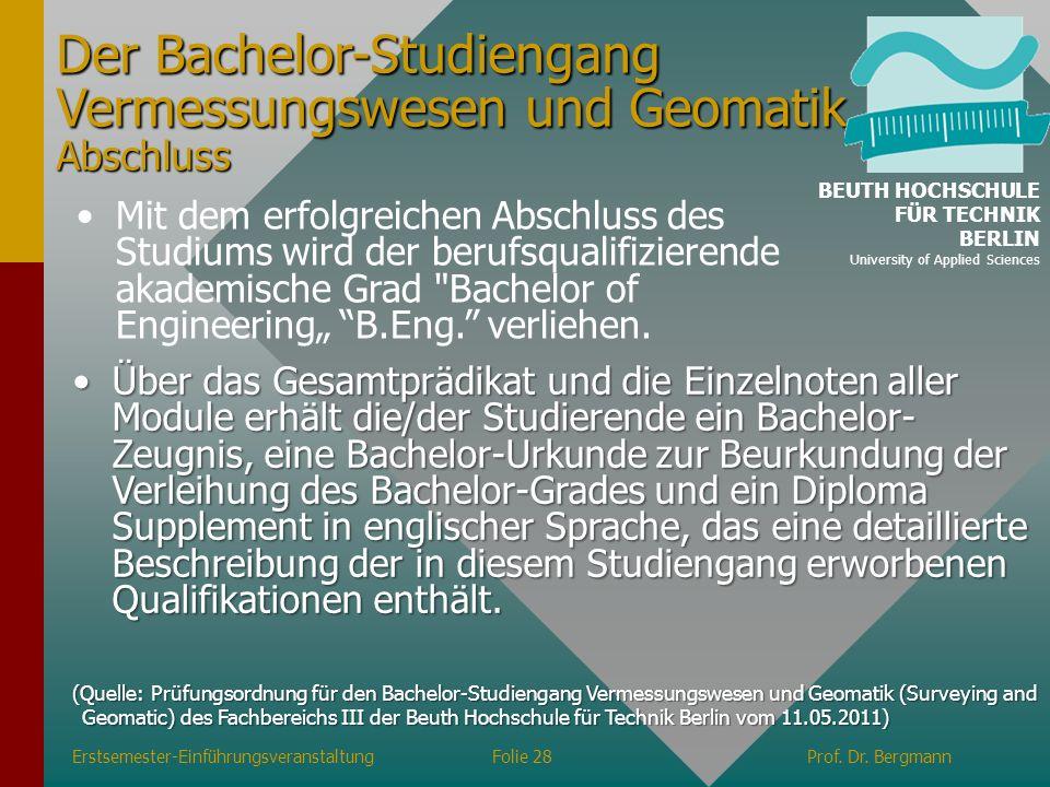 Erstsemester-EinführungsveranstaltungFolie 28Prof. Dr. Bergmann Der Bachelor-Studiengang Vermessungswesen und Geomatik Abschluss (Quelle: Prüfungsordn
