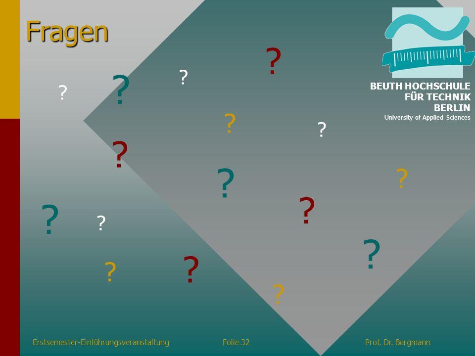 Erstsemester-EinführungsveranstaltungFolie 32Prof. Dr. Bergmann Fragen ? ? ? ? ? ? ? ? ? ? ? ? ? ? ? ? BEUTH HOCHSCHULE FÜR TECHNIK BERLIN University