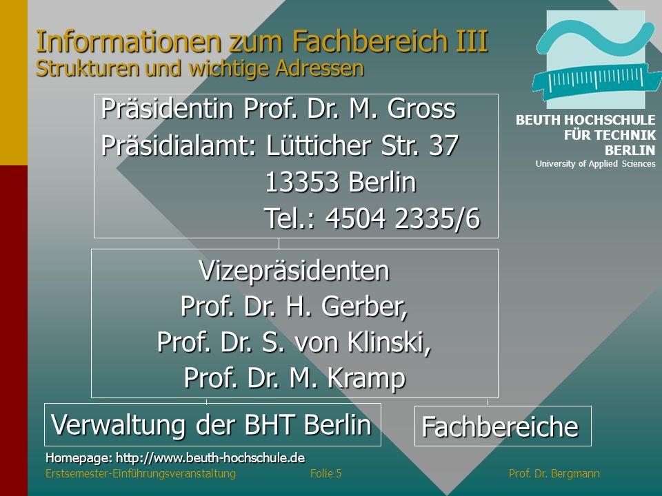 Verwaltung der BHT Berlin Fachbereiche Präsidentin Prof. Dr. M. Gross Präsidialamt: Lütticher Str. 37 13353 Berlin 13353 Berlin Tel.: 4504 2335/6 Tel.