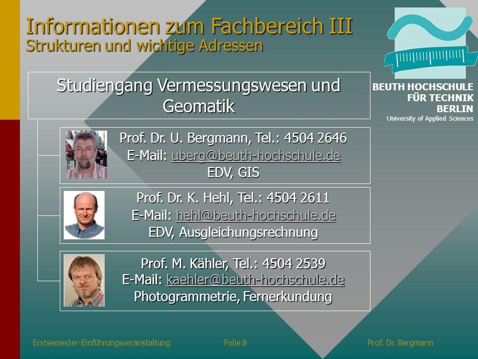 Studiengang Vermessungswesen und Geomatik Prof. Dr. U. Bergmann, Tel.: 4504 2646 E-Mail: uberg@beuth-hochschule.de uberg@beuth-hochschule.de EDV, GIS