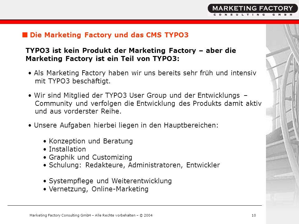 Marketing Factory Consulting GmbH – Alle Rechte vorbehalten – © 200410 Die Marketing Factory und das CMS TYPO3 TYPO3 ist kein Produkt der Marketing Fa
