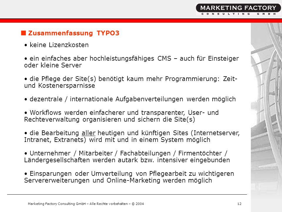 Marketing Factory Consulting GmbH – Alle Rechte vorbehalten – © 200412 Zusammenfassung TYPO3 keine Lizenzkosten ein einfaches aber hochleistungsfähige