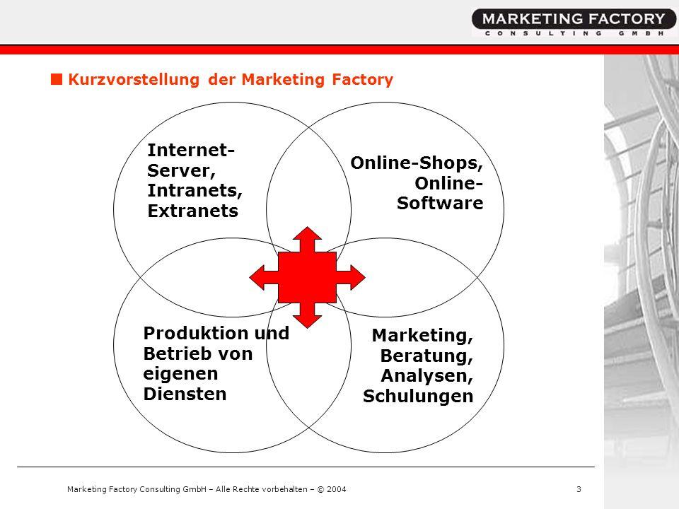 Marketing Factory Consulting GmbH – Alle Rechte vorbehalten – © 20043 Kurzvorstellung der Marketing Factory Internet- Server, Intranets, Extranets Onl