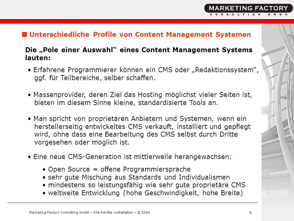 Marketing Factory Consulting GmbH – Alle Rechte vorbehalten – © 20046 Unterschiedliche Profile von Content Management Systemen Die Pole einer Auswahl