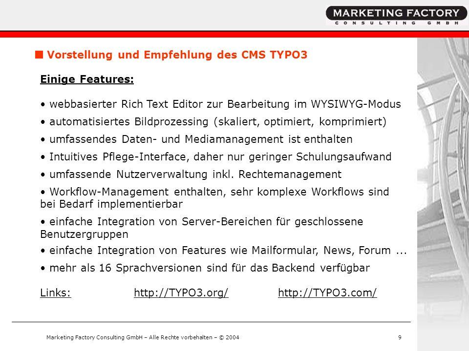 Marketing Factory Consulting GmbH – Alle Rechte vorbehalten – © 20049 Vorstellung und Empfehlung des CMS TYPO3 Einige Features: webbasierter Rich Text