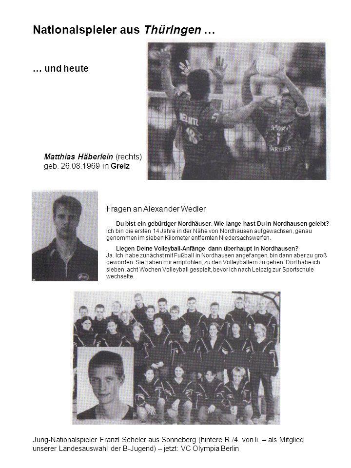 Nationalspieler aus Thüringen … … und heute Matthias Häberlein (rechts) geb. 26.08.1969 in Greiz Fragen an Alexander Wedler Du bist ein gebürtiger Nor