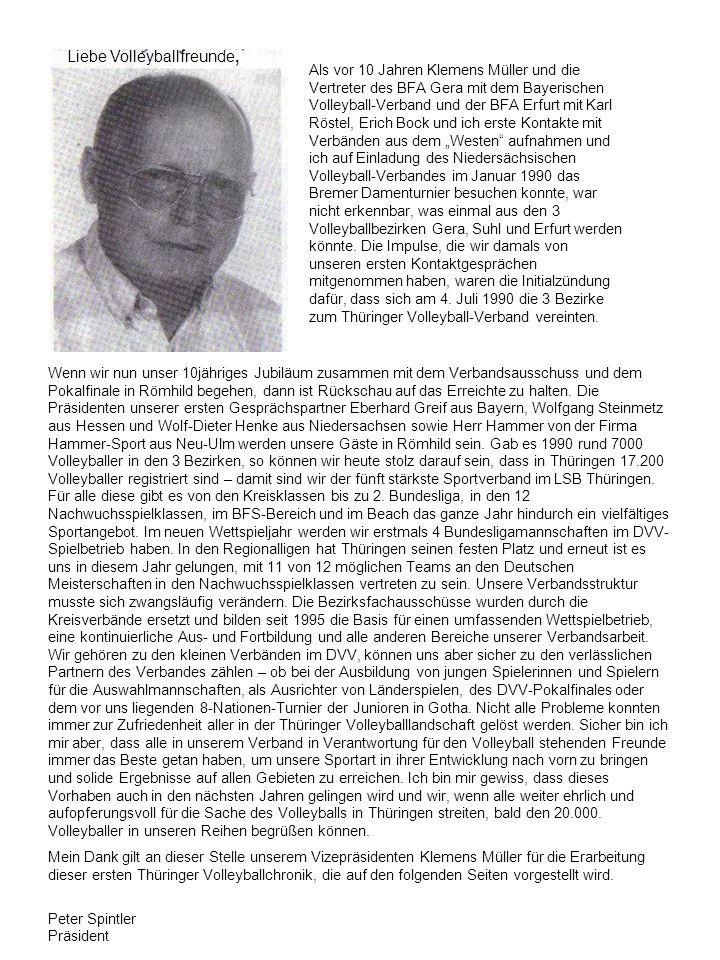 Liebe Volleyballfreunde, Als vor 10 Jahren Klemens Müller und die Vertreter des BFA Gera mit dem Bayerischen Volleyball-Verband und der BFA Erfurt mit