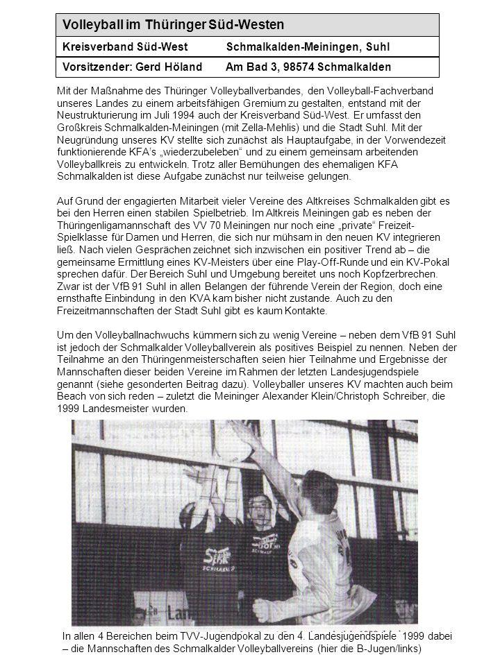 Volleyball im Thüringer Süd-Westen Kreisverband Süd-WestSchmalkalden-Meiningen, Suhl Vorsitzender: Gerd HölandAm Bad 3, 98574 Schmalkalden In allen 4