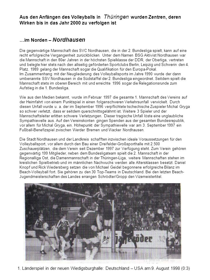 1. Länderspiel in der neuen Wiedigsburghalle: Deutschland – USA am 9. August 1998 (0:3) Aus den Anfängen des Volleyballs in Thüringen wurden Zentren,