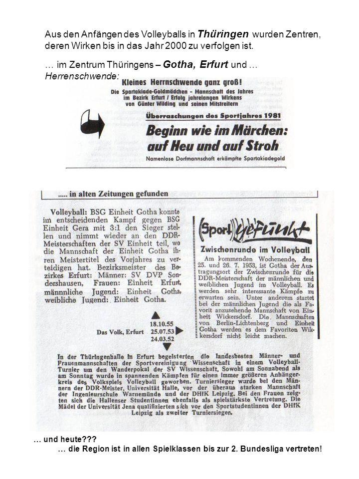 Aus den Anfängen des Volleyballs in Thüringen wurden Zentren, deren Wirken bis in das Jahr 2000 zu verfolgen ist. … im Zentrum Thüringens – Gotha, Erf