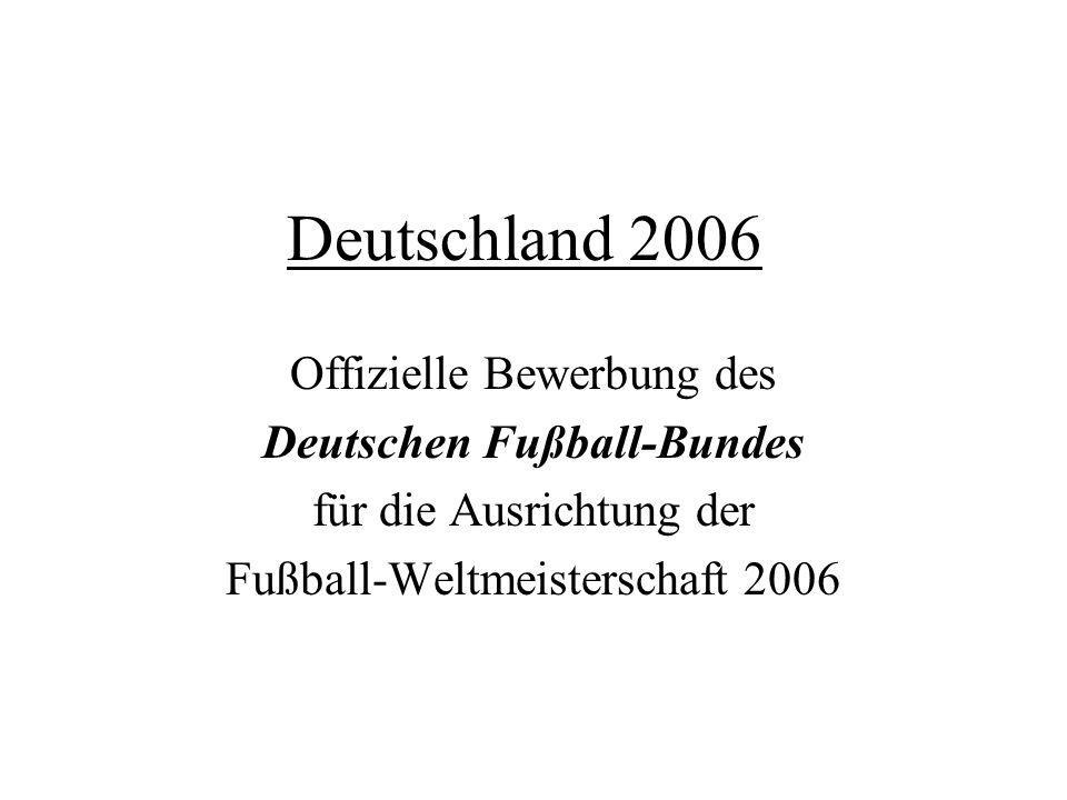 Deutschland 2006 Offizielle Bewerbung des Deutschen Fußball-Bundes für die Ausrichtung der Fußball-Weltmeisterschaft 2006