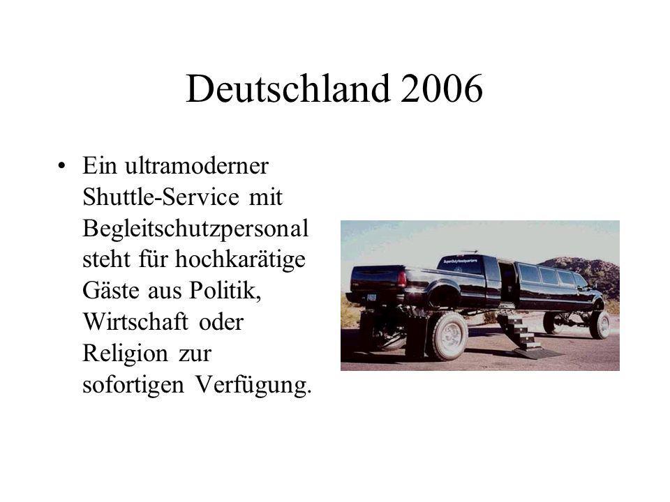 Deutschland 2006 Ein ultramoderner Shuttle-Service mit Begleitschutzpersonal steht für hochkarätige Gäste aus Politik, Wirtschaft oder Religion zur so