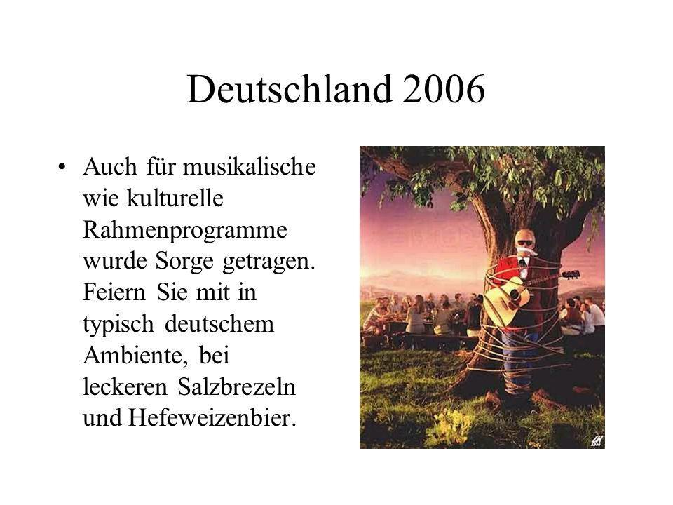 Deutschland 2006 Auch für musikalische wie kulturelle Rahmenprogramme wurde Sorge getragen. Feiern Sie mit in typisch deutschem Ambiente, bei leckeren
