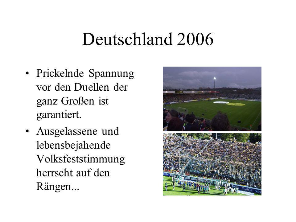 Deutschland 2006 Prickelnde Spannung vor den Duellen der ganz Großen ist garantiert. Ausgelassene und lebensbejahende Volksfeststimmung herrscht auf d