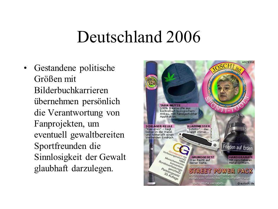 Deutschland 2006 Gestandene politische Größen mit Bilderbuchkarrieren übernehmen persönlich die Verantwortung von Fanprojekten, um eventuell gewaltber