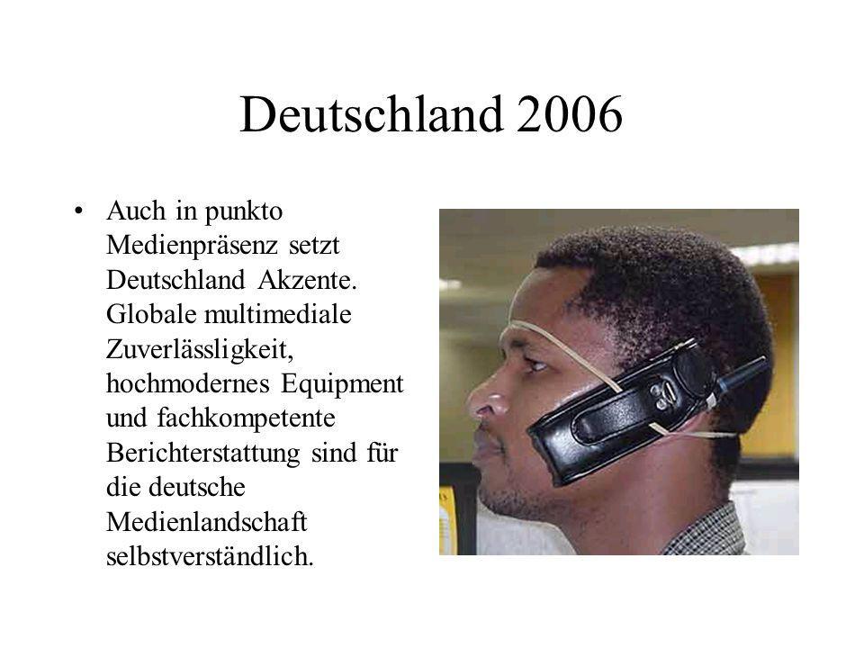 Deutschland 2006 Auch in punkto Medienpräsenz setzt Deutschland Akzente. Globale multimediale Zuverlässligkeit, hochmodernes Equipment und fachkompete