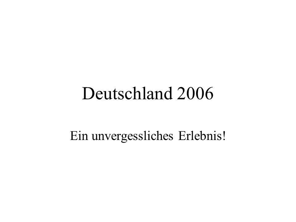 Deutschland 2006 Ein unvergessliches Erlebnis!