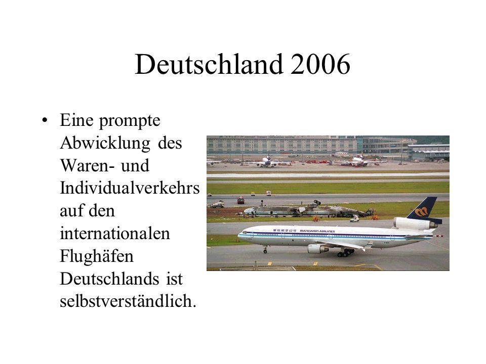 Deutschland 2006 Die deutschen Verkehrsleitsysteme, Verkehrsplanung und Infrastruktur sind beispielhaft in ganz Europa - und wohltuend leicht zu verstehen für den Verkehrsteilnehmer.
