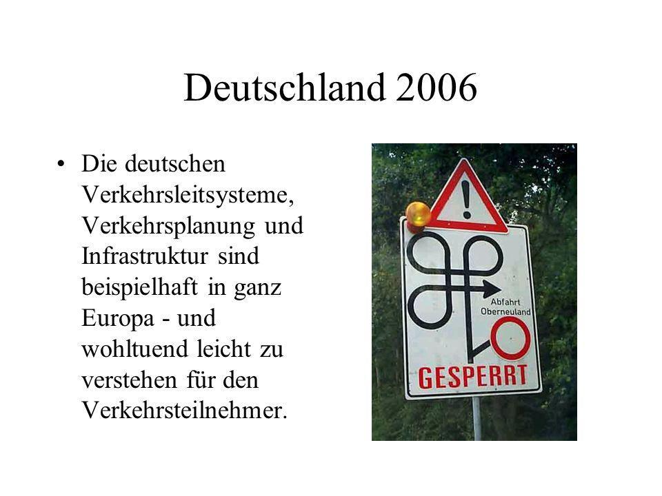 Deutschland 2006 Die deutschen Verkehrsleitsysteme, Verkehrsplanung und Infrastruktur sind beispielhaft in ganz Europa - und wohltuend leicht zu verst
