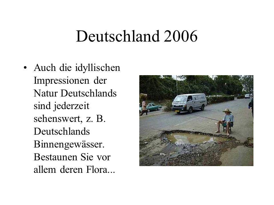 Deutschland 2006 Auch die idyllischen Impressionen der Natur Deutschlands sind jederzeit sehenswert, z. B. Deutschlands Binnengewässer. Bestaunen Sie
