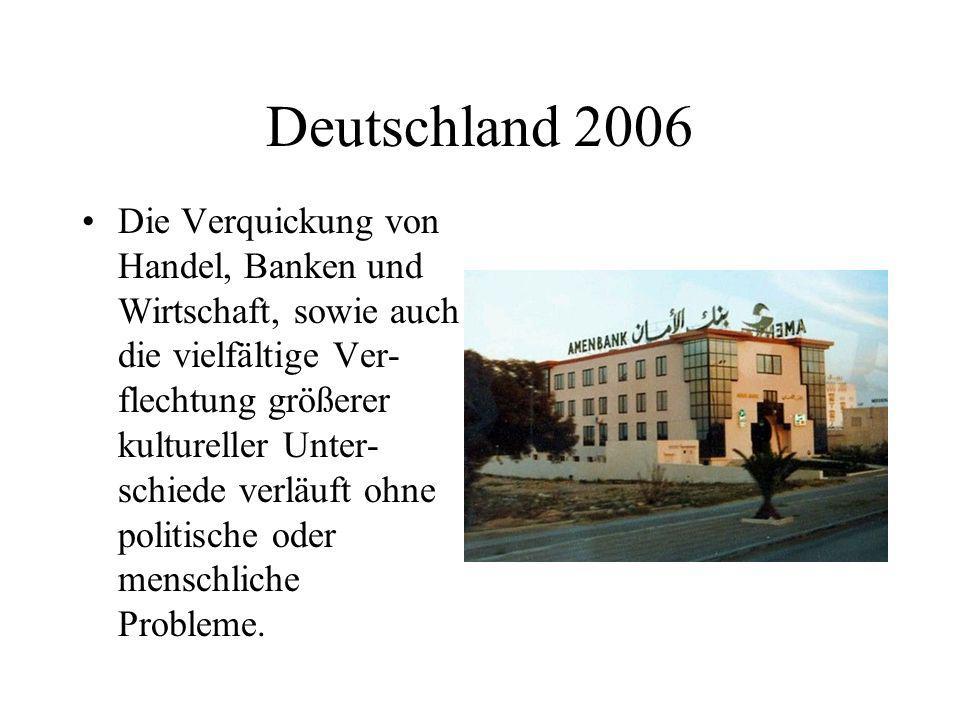 Deutschland 2006 Die Verquickung von Handel, Banken und Wirtschaft, sowie auch die vielfältige Ver- flechtung größerer kultureller Unter- schiede verl