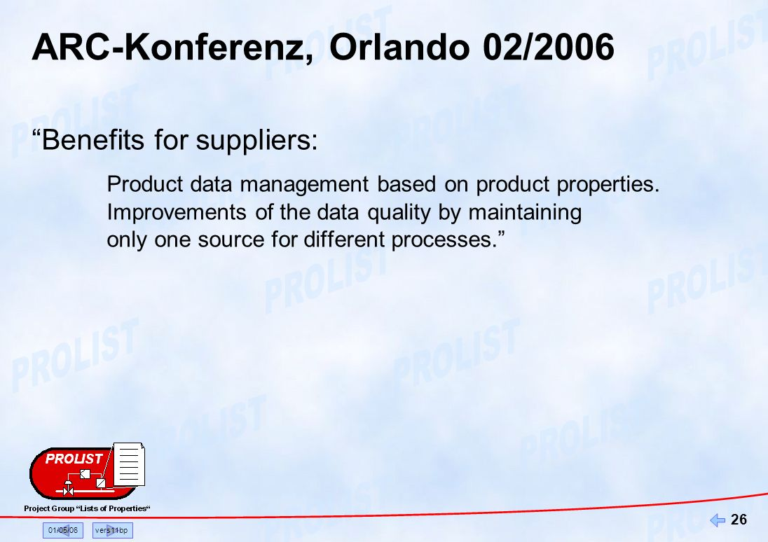 01/05/06vers11bp 26 ARC-Konferenz, Orlando 02/2006 Benefits for suppliers: Product data management based on product properties.