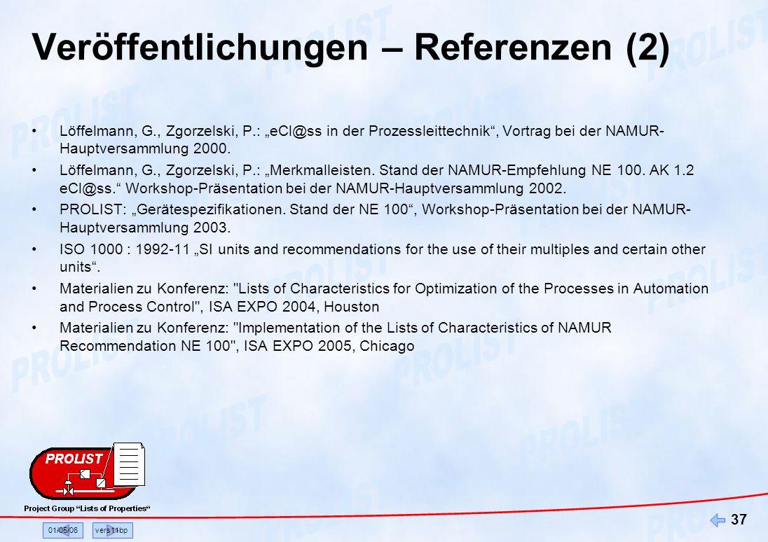 01/05/06vers11bp 37 Veröffentlichungen – Referenzen (2) Löffelmann, G., Zgorzelski, P.: eCl@ss in der Prozessleittechnik, Vortrag bei der NAMUR- Haupt