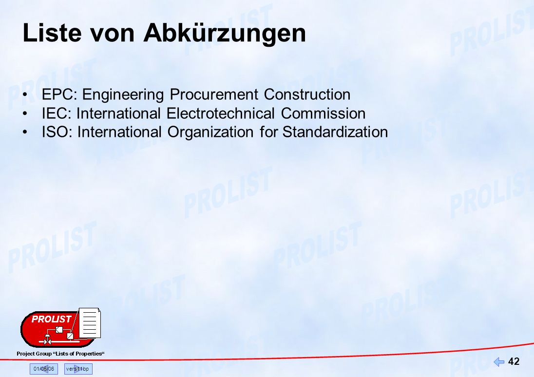 01/05/06vers11bp 42 Liste von Abkürzungen EPC: Engineering Procurement Construction IEC: International Electrotechnical Commission ISO: International