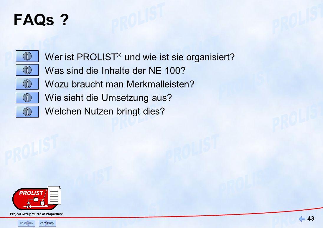 01/05/06vers11bp 43 FAQs ? Wer ist PROLIST ® und wie ist sie organisiert? Was sind die Inhalte der NE 100? Wozu braucht man Merkmalleisten? Wie sieht
