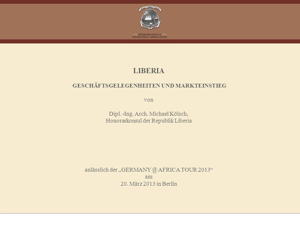 LIBERIA GESCHÄFTSGELEGENHEITEN UND MARKTEINSTIEG von Dipl. -Ing. Arch. Michael Kölsch, Honorarkonsul der Republik Liberia anlässlich der GERMANY @ AFR