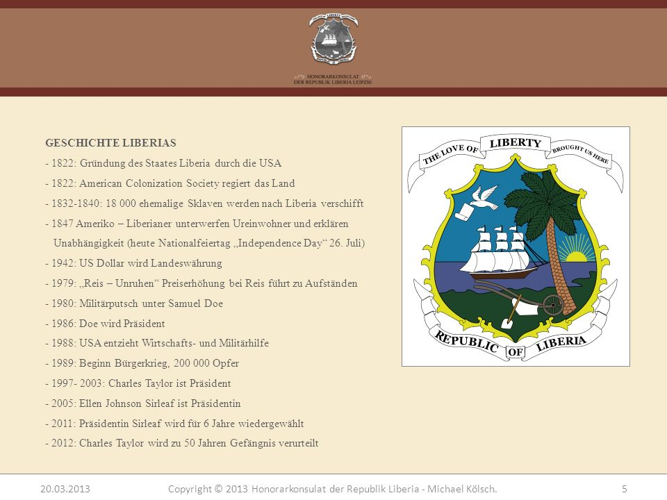 GESCHICHTE LIBERIAS - 1822: Gründung des Staates Liberia durch die USA - 1822: American Colonization Society regiert das Land - 1832-1840: 18 000 ehem