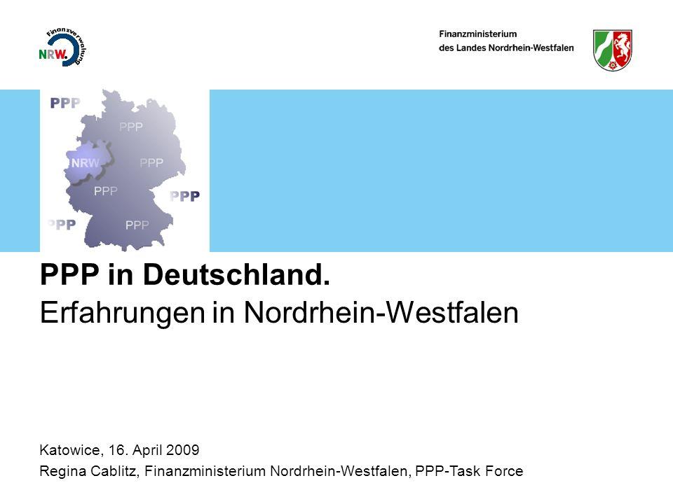 PPP in Deutschland. Erfahrungen in Nordrhein-Westfalen Katowice, 16. April 2009 Regina Cablitz, Finanzministerium Nordrhein-Westfalen, PPP-Task Force