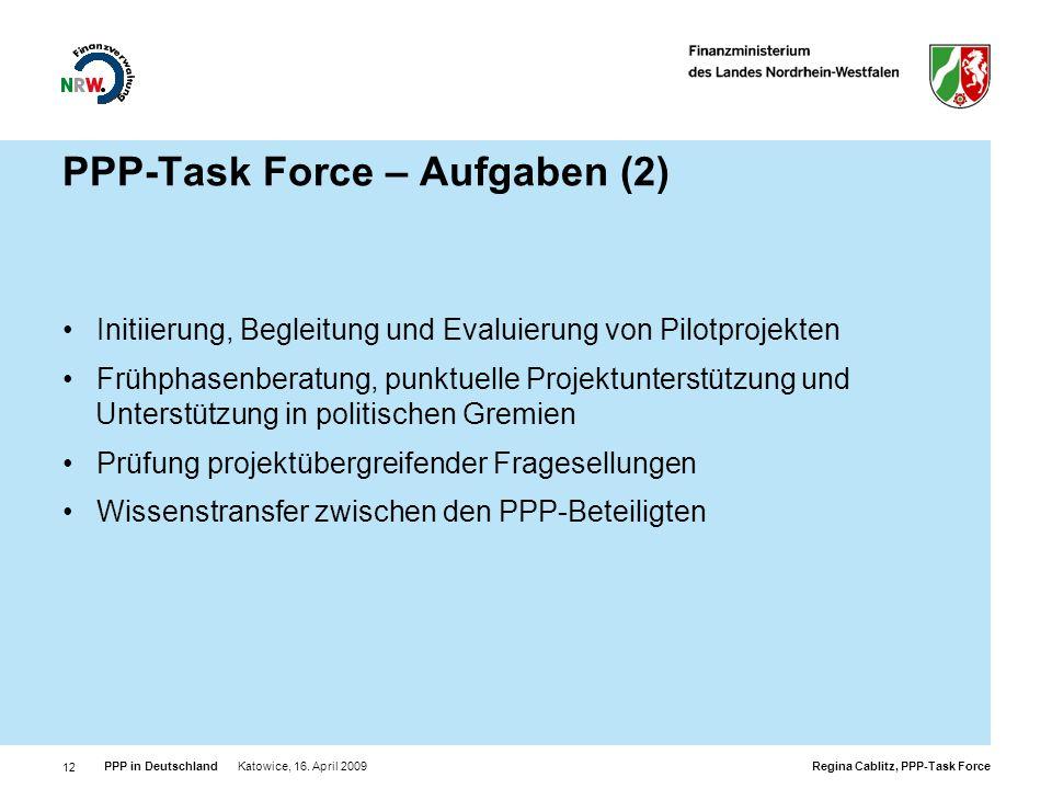 Regina Cablitz, PPP-Task Force PPP in Deutschland Katowice, 16. April 2009 12 PPP-Task Force – Aufgaben (2) Initiierung, Begleitung und Evaluierung vo