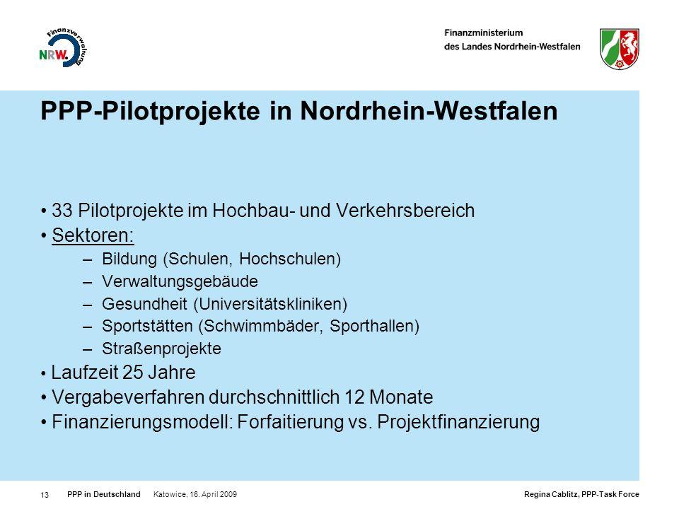 Regina Cablitz, PPP-Task Force PPP in Deutschland Katowice, 16. April 2009 13 PPP-Pilotprojekte in Nordrhein-Westfalen 33 Pilotprojekte im Hochbau- un