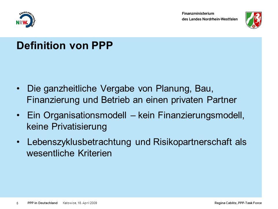 Regina Cablitz, PPP-Task Force PPP in Deutschland Katowice, 16. April 2009 5 Definition von PPP Die ganzheitliche Vergabe von Planung, Bau, Finanzieru