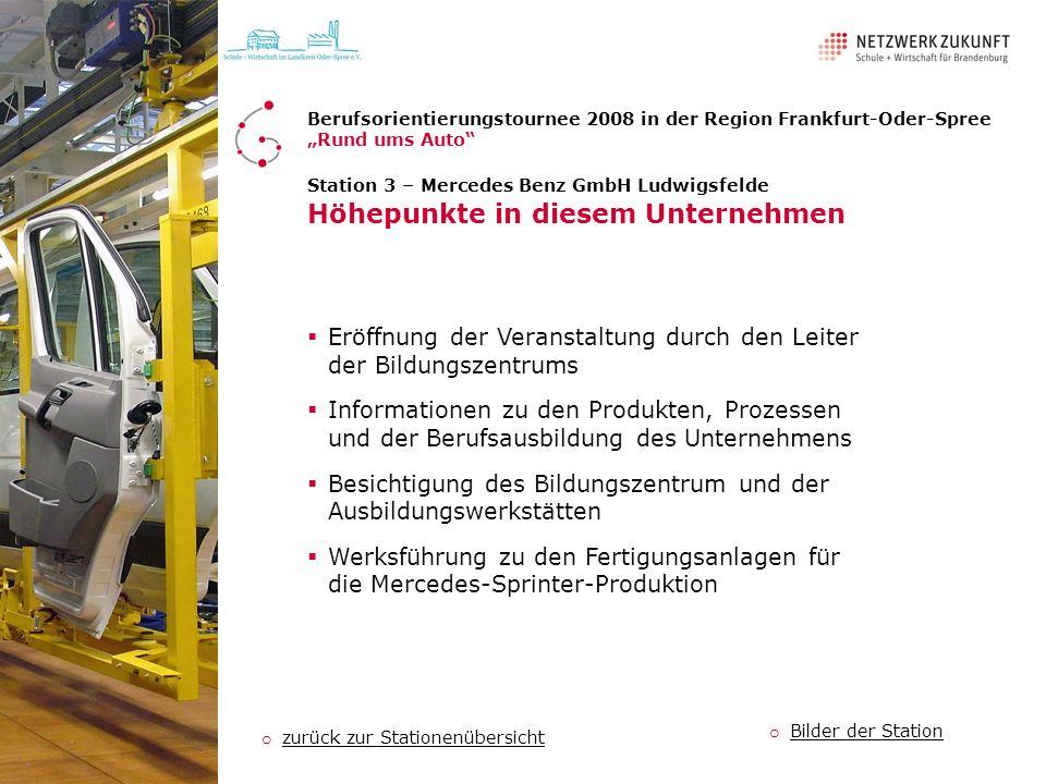 Station 3 – Mercedes Benz GmbH Ludwigsfelde Höhepunkte in diesem Unternehmen Eröffnung der Veranstaltung durch den Leiter der Bildungszentrums Informa