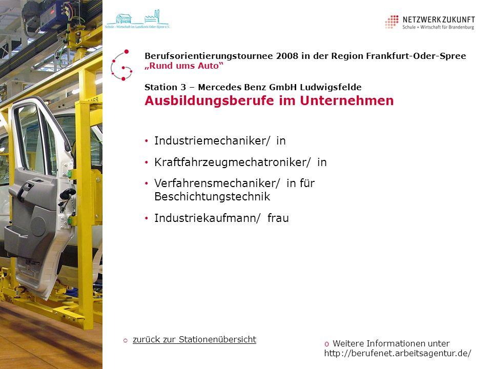 Station 3 – Mercedes Benz GmbH Ludwigsfelde Ausbildungsberufe im Unternehmen Industriemechaniker/ in Kraftfahrzeugmechatroniker/ in Verfahrensmechanik