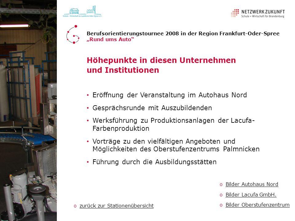 Höhepunkte in diesen Unternehmen und Institutionen Eröffnung der Veranstaltung im Autohaus Nord Gesprächsrunde mit Auszubildenden Werksführung zu Prod