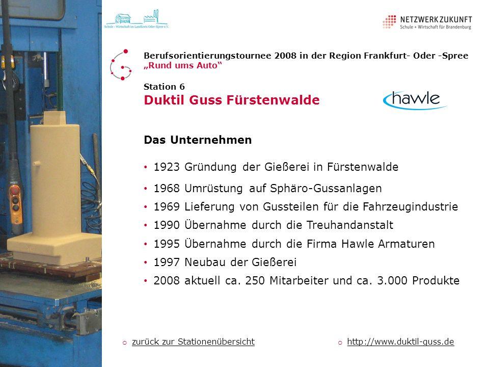 Station 6 Duktil Guss Fürstenwalde Das Unternehmen o http://www.duktil-guss.de http://www.duktil-guss.de o zurück zur Stationenübersicht zurück zur St