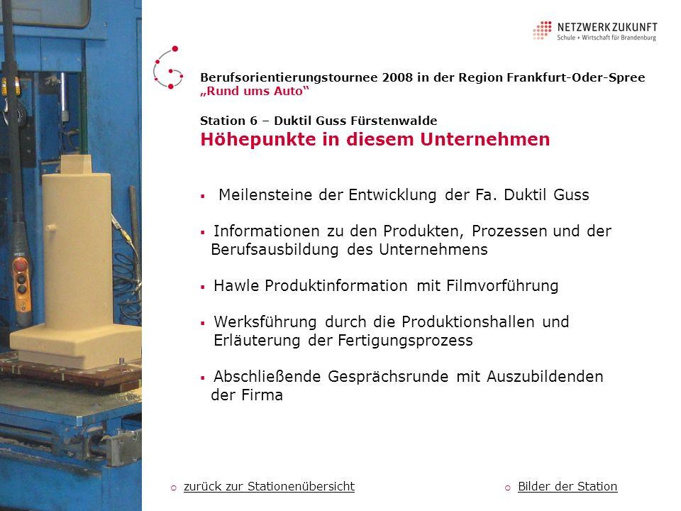Station 6 – Duktil Guss Fürstenwalde Höhepunkte in diesem Unternehmen Meilensteine der Entwicklung der Fa. Duktil Guss Informationen zu den Produkten,