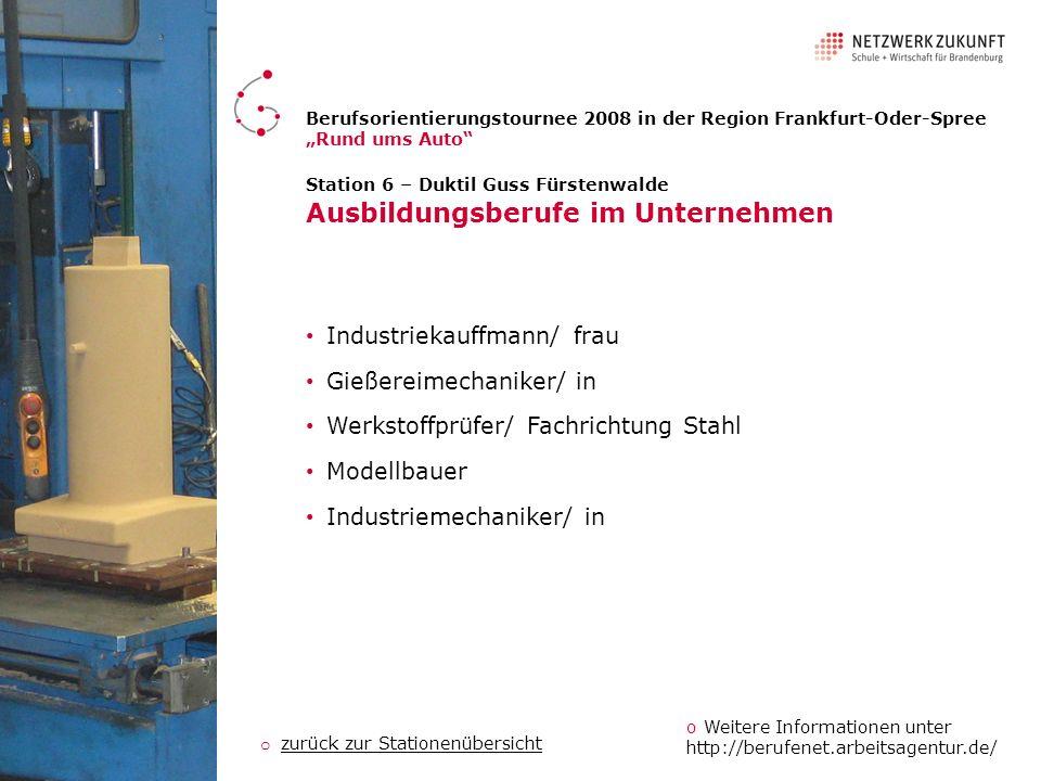 Station 6 – Duktil Guss Fürstenwalde Ausbildungsberufe im Unternehmen Industriekauffmann/ frau Gießereimechaniker/ in Werkstoffprüfer/ Fachrichtung St