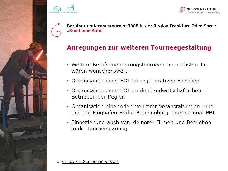 Anregungen zur weiteren Tourneegestaltung Berufsorientierungstournee 2008 in der Region Frankfurt-Oder-Spree Rund ums Auto Weitere Berufsorientierungs