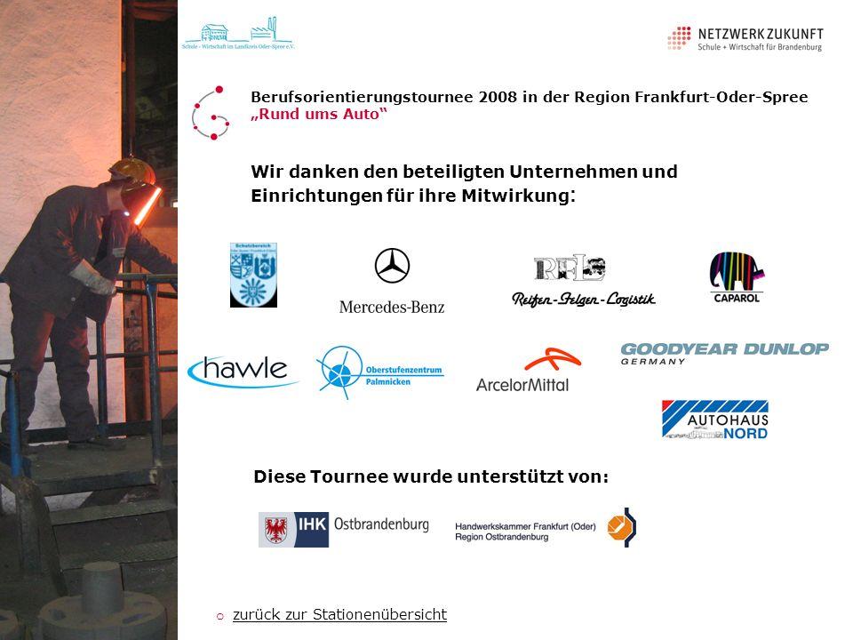 Wir danken den beteiligten Unternehmen und Einrichtungen für ihre Mitwirkung : Berufsorientierungstournee 2008 in der Region Frankfurt-Oder-Spree Rund