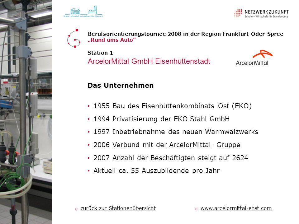 Station 1 ArcelorMittal GmbH Eisenhüttenstadt 1955 Bau des Eisenhüttenkombinats Ost (EKO) 1994 Privatisierung der EKO Stahl GmbH 1997 Inbetriebnahme d