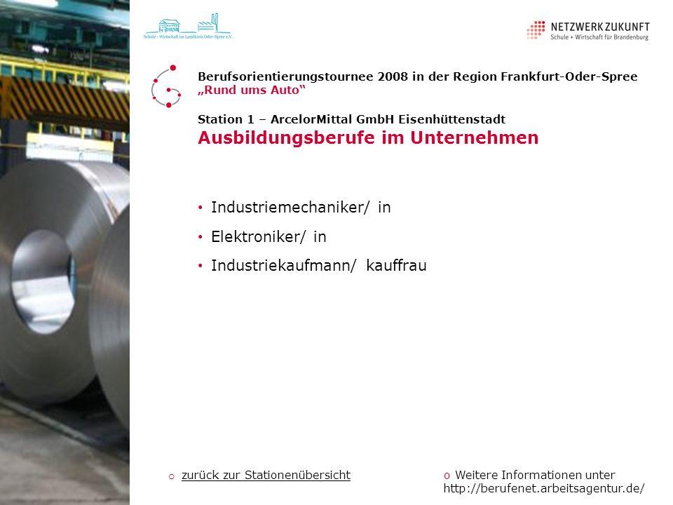 Station 1 – ArcelorMittal GmbH Eisenhüttenstadt Ausbildungsberufe im Unternehmen Industriemechaniker/ in Elektroniker/ in Industriekaufmann/ kauffrau