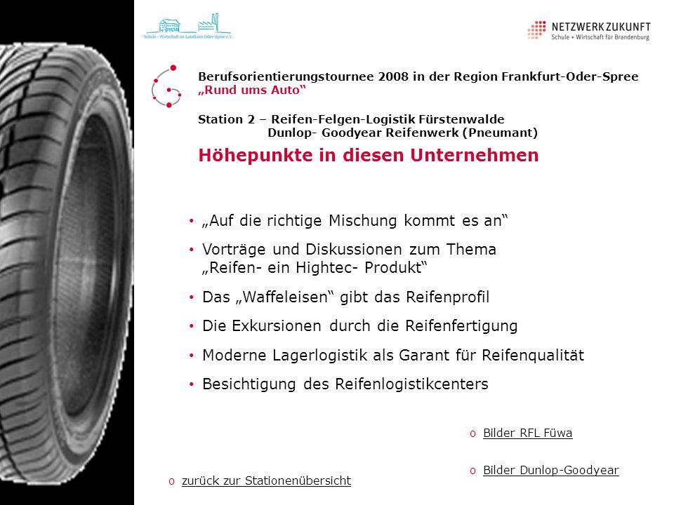 Station 2 – Reifen-Felgen-Logistik Fürstenwalde Dunlop- Goodyear Reifenwerk (Pneumant) Höhepunkte in diesen Unternehmen Auf die richtige Mischung komm