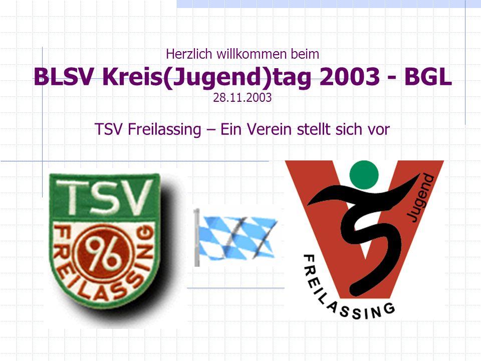 Herzlich willkommen beim BLSV Kreis(Jugend)tag 2003 - BGL 28.11.2003 TSV Freilassing – Ein Verein stellt sich vor
