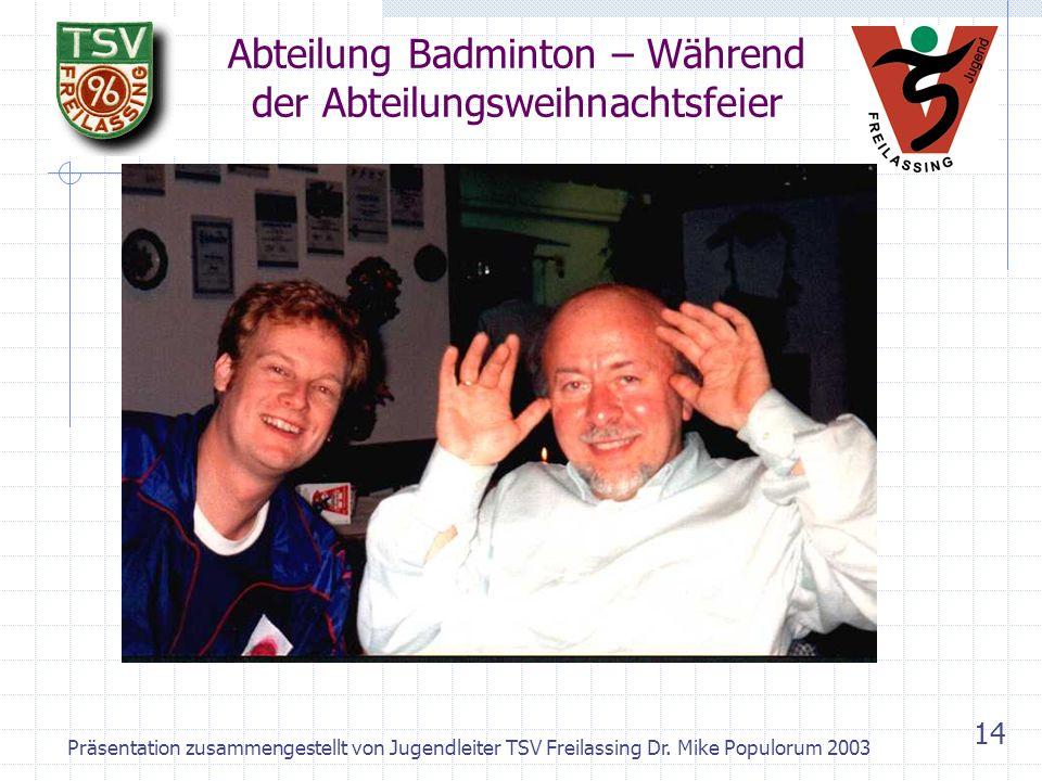 Präsentation zusammengestellt von Jugendleiter TSV Freilassing Dr. Mike Populorum 2003 13 Abteilung Badminton